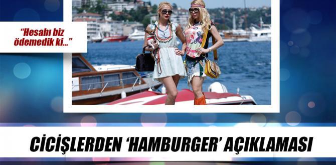 Cicişler Hamburger İle Alakalı Açıklama Yaptılar